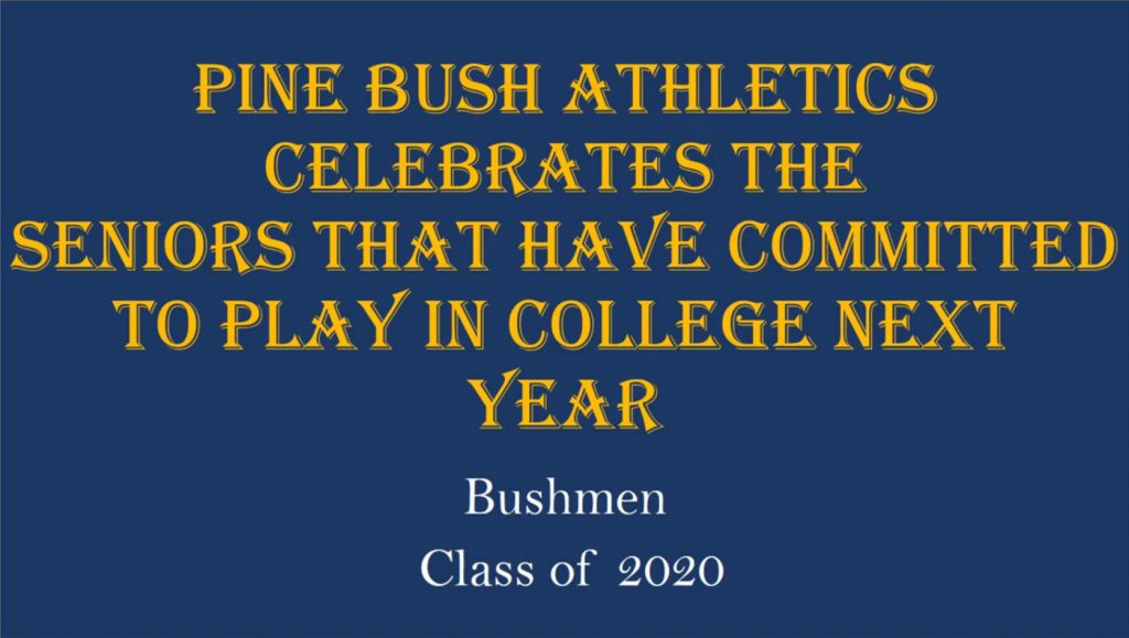 Blue background with gold letter. Says Pine Bush Athletics celebrates the seniors that have committed to play in college next year. Bushmen Class of 2020