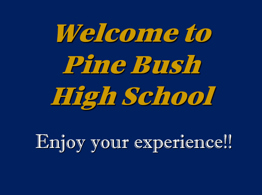 Blue background with text in gold Welcome to Pine Bush High School Enjoy your experience!!
